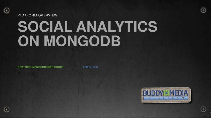 Platform Overview<br />Social analyticson MongoDB<br />New York Mongodb user group <br />Feb 24, 2011<br />1<br />