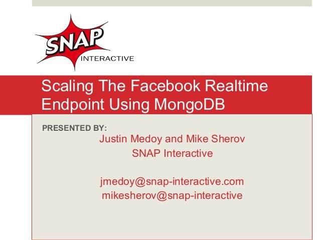 Scaling The Facebook RealtimeEndpoint Using MongoDBPRESENTED BY:           Justin Medoy and Mike Sherov                  S...