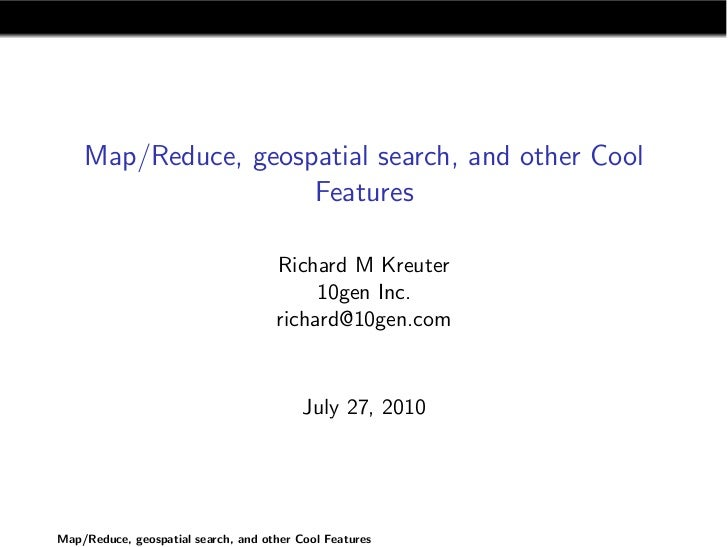 Map/Reduce, geospatial search, and other Cool                      Features                                       Richard ...