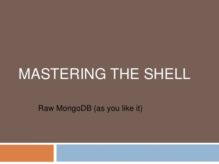 Mastering the Shell <br />Raw MongoDB (as you like it)<br />