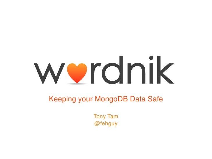 Keeping your MongoDB Data Safe           Tony Tam           @fehguy