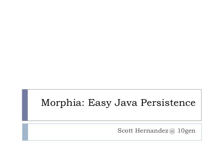 Morphia: Easy Java Persistence<br />Scott Hernandez @ 10gen<br />