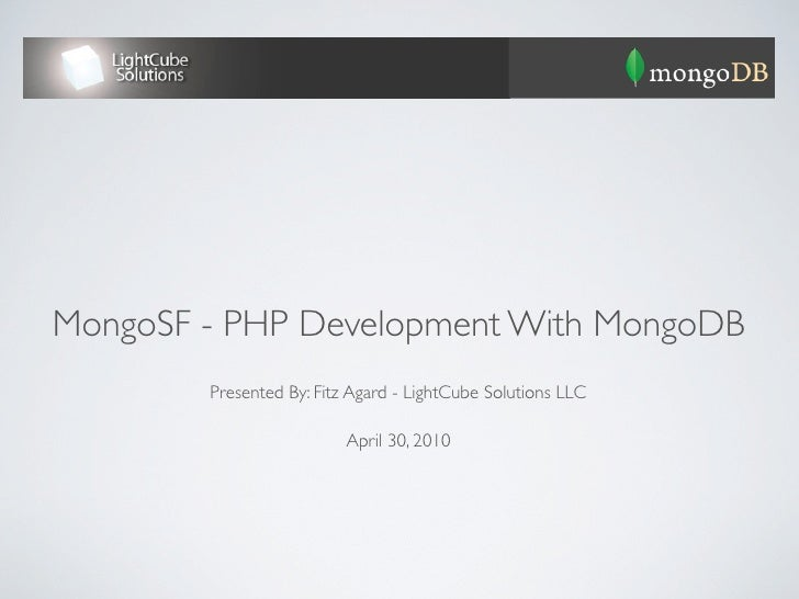 MongoSF - PHP Development With MongoDB         Presented By: Fitz Agard - LightCube Solutions LLC                         ...