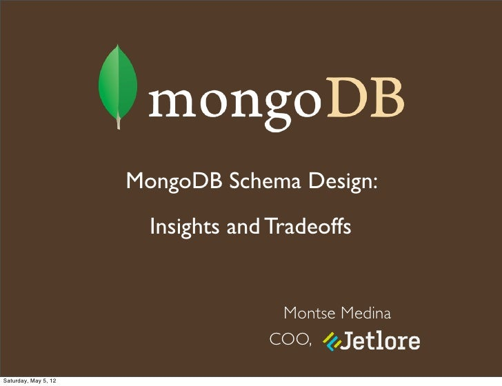 MongoDB Schema Design:                        Insights and Tradeoffs                                     Montse Medina    ...