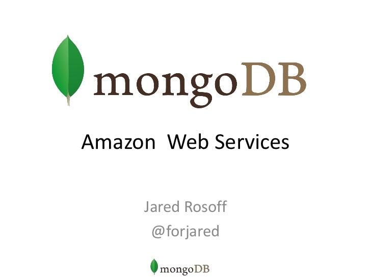 Amazon Web Services     Jared Rosoff      @forjared