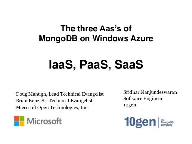 The three Aas's of         MongoDB on Windows Azure              IaaS, PaaS, SaaSDoug Mahugh, Lead Technical Evangelist   ...