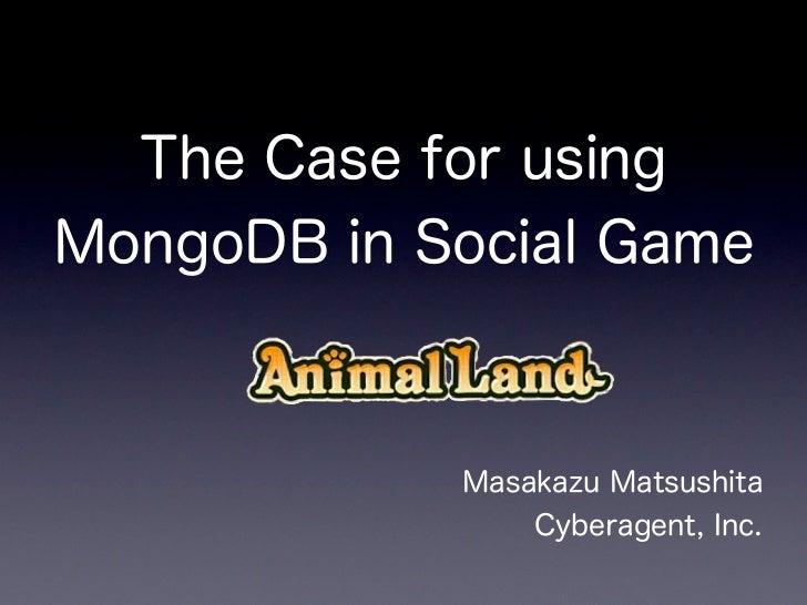The Case for usingMongoDB in Social Game            Masakazu Matsushita                Cyberagent, Inc.