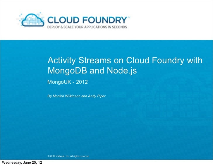 Activity Streams on Cloud Foundry with                         MongoDB and Node.js                         MongoUK - 2012 ...