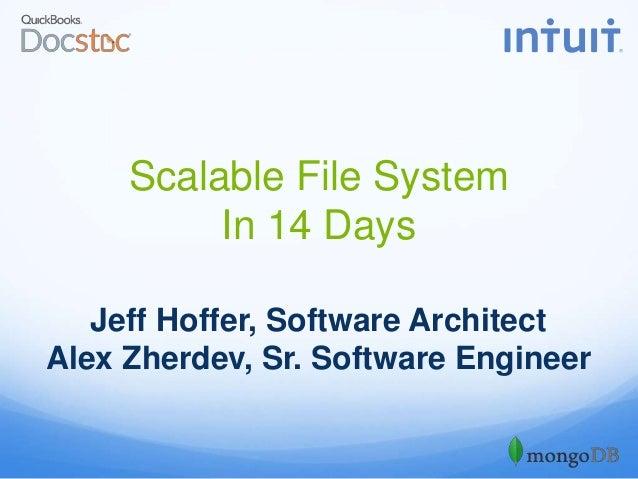 Scalable File System In 14 Days Jeff Hoffer, Software Architect Alex Zherdev, Sr. Software Engineer