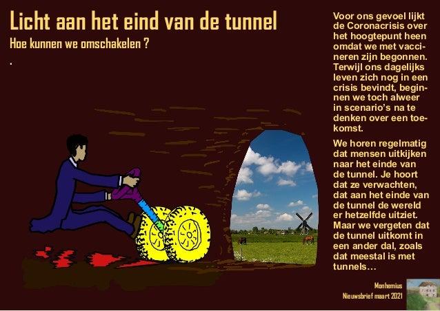 Monhemius Nieuwsbrief maart 2021 Licht aan het eind van de tunnel Hoe kunnen we omschakelen ? . Voor ons gevoel lijkt de C...