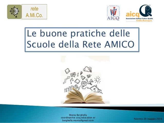 Monia Berghella coordinatrice aicq education er berghella.monia@gmail.com Palermo 20 maggio 2016 Le buone pratiche delle S...