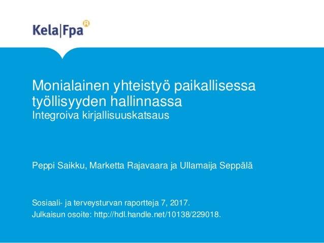 Monialainen yhteistyö paikallisessa työllisyyden hallinnassa Integroiva kirjallisuuskatsaus Peppi Saikku, Marketta Rajavaa...