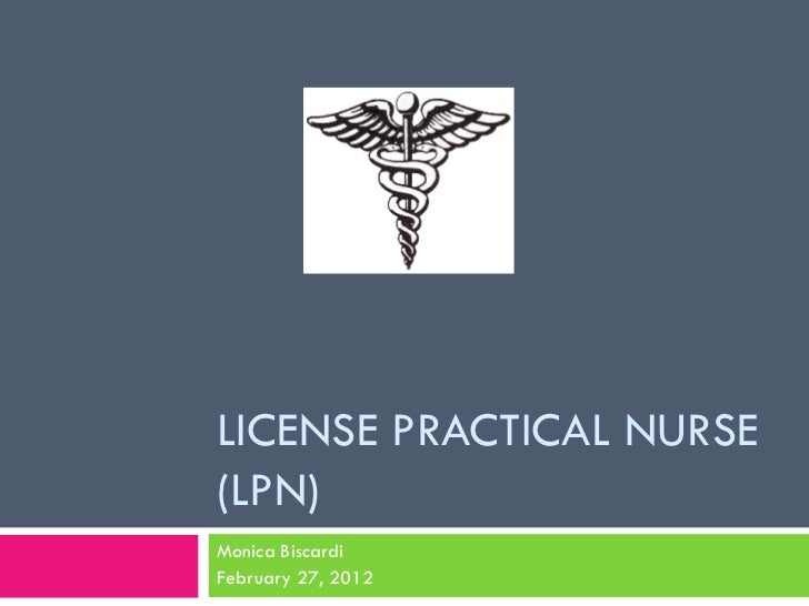 LICENSE PRACTICAL NURSE(LPN)Monica BiscardiFebruary 27, 2012