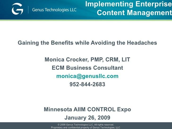 Implementing Enterprise Content Management <ul><li>Gaining the Benefits while Avoiding the Headaches </li></ul><ul><li>Mon...