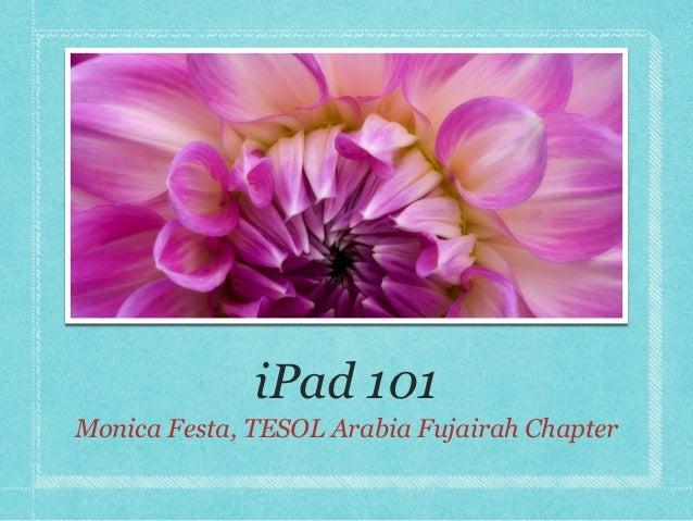 iPad 101Monica Festa, TESOL Arabia Fujairah Chapter