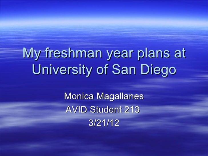 My freshman year plans at University of San Diego      Monica Magallanes      AVID Student 213           3/21/12