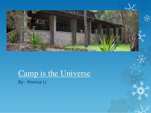 Camp is the Universe By: Monica Li