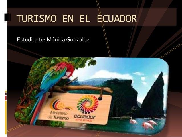 Estudiante: Mónica González TURISMO EN EL ECUADOR