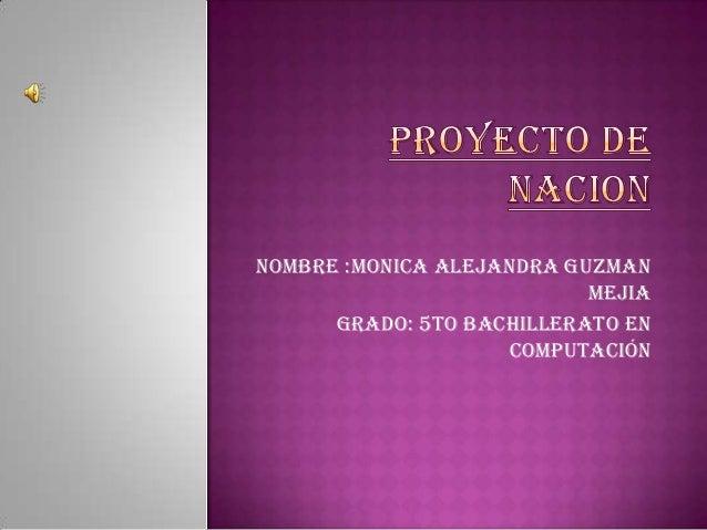 Nombre :Monica Alejandra Guzman Mejia Grado: 5to bachillerato en computación