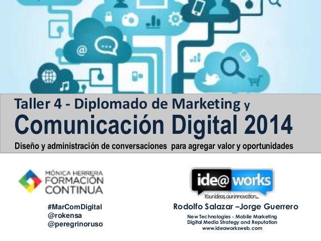 Taller 4 - Diplomado de Marketing y Comunicación Digital 2014 Diseño y administración de conversaciones para agregar valor...