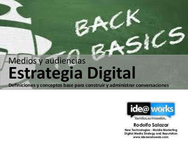 Medios y audiencias  Estrategia Digital  Definiciones y conceptos base para construir y administrar conversaciones  Rodolf...