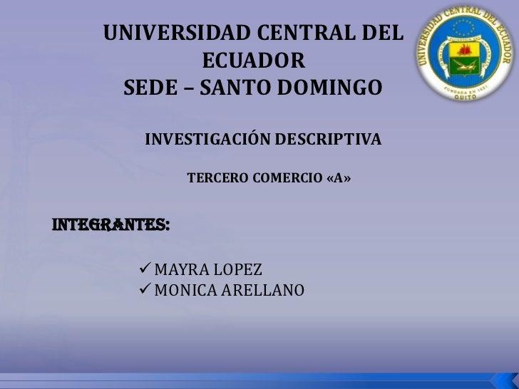UNIVERSIDAD CENTRAL DEL ECUADOR<br />SEDE – SANTO DOMINGO<br />INVESTIGACIÓN DESCRIPTIVA<br />TERCERO COMERCIO «A»<br />IN...