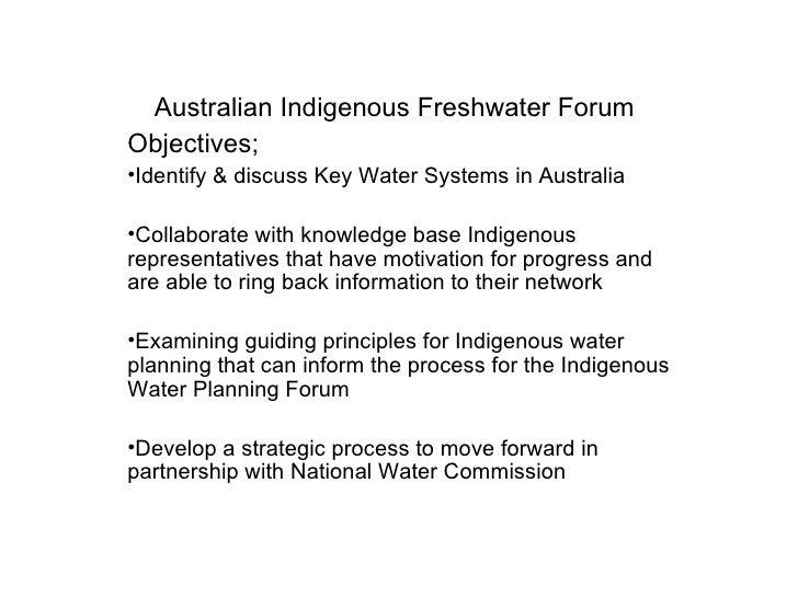 <ul><li>Australian Indigenous Freshwater Forum   </li></ul><ul><li>Objectives; </li></ul><ul><li>Identify & discuss Key Wa...