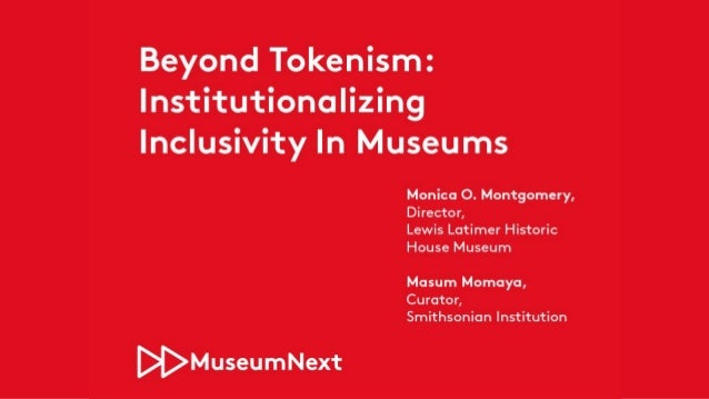BEYOND TOKENISM: INSTITUTIONALIZING INCLUSIVITY IN MUSEUMS MuseumNext 2015 Indianapolis Monica Montgomery Founding Directo...