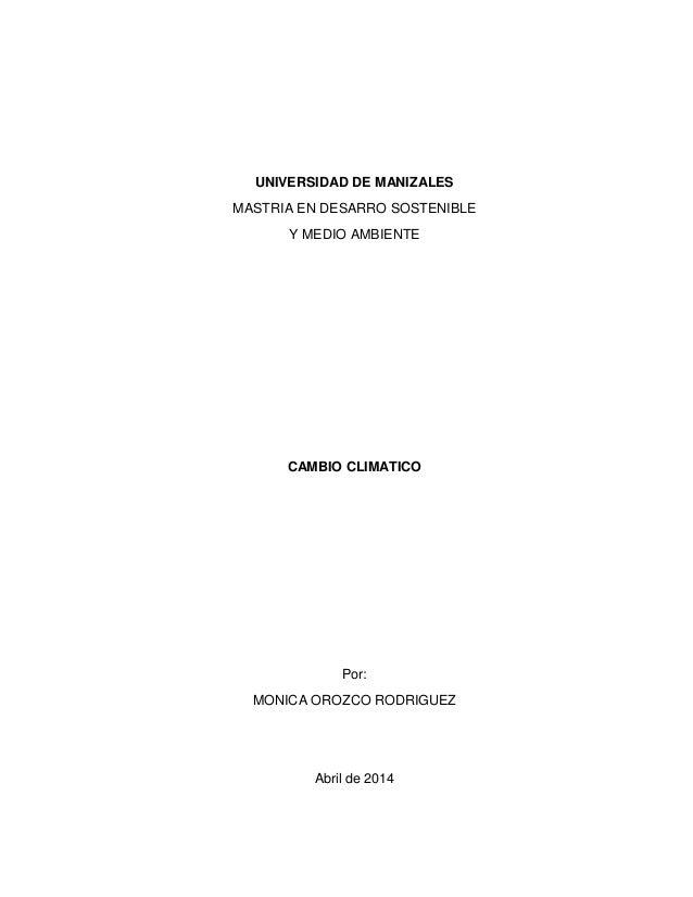 UNIVERSIDAD DE MANIZALES MASTRIA EN DESARRO SOSTENIBLE Y MEDIO AMBIENTE CAMBIO CLIMATICO Por: MONICA OROZCO RODRIGUEZ Abri...