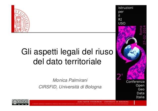 Gli aspetti legali del riuso del dato territoriale Monica Palmirani CIRSFID, Università di Bologna