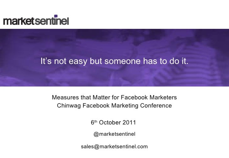 It's not easy but someone has to do it. Measures that Matter for Facebook Marketers Chinwag Facebook Marketing Conference ...