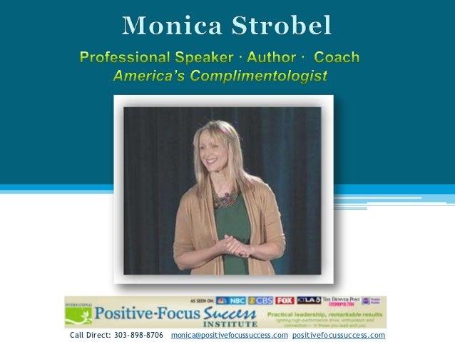Call Direct: 303-898-8706 monica@positivefocussuccess.com positivefocussuccess.com