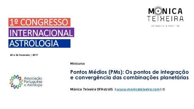 1º CONGRESSO Pontos Médios (PMs): Os pontos de integração e convergência das combinações planetárias INTERNACIONAL ASTROLO...