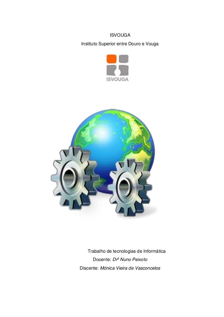 ISVOUGAInstituto Superior entre Douro e Vouga   Trabalho de tecnologias de Informática      Docente: Drº Nuno PeixotoDisce...