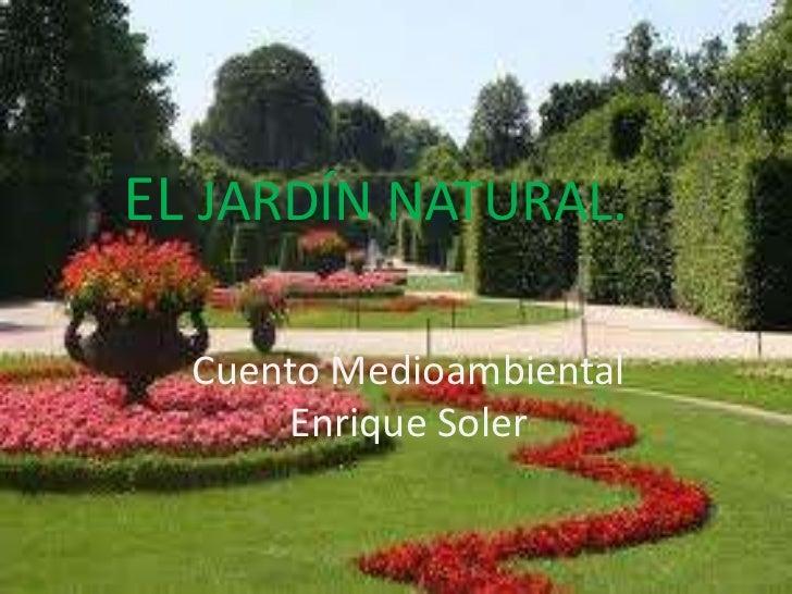 EL JARDÍN NATURAL.<br />Cuento Infantil Enrique  Soler<br />EL JARDÍN NATURAL.<br />Cuento Medioambiental Enrique Soler<br />