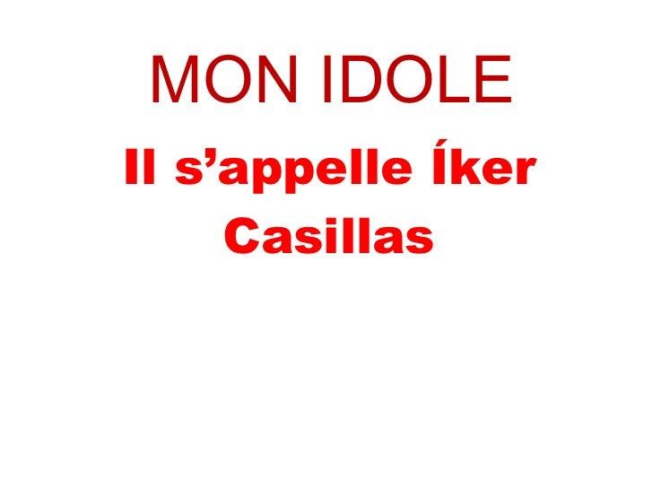 MON IDOLE Il s'appelle Íker Casillas