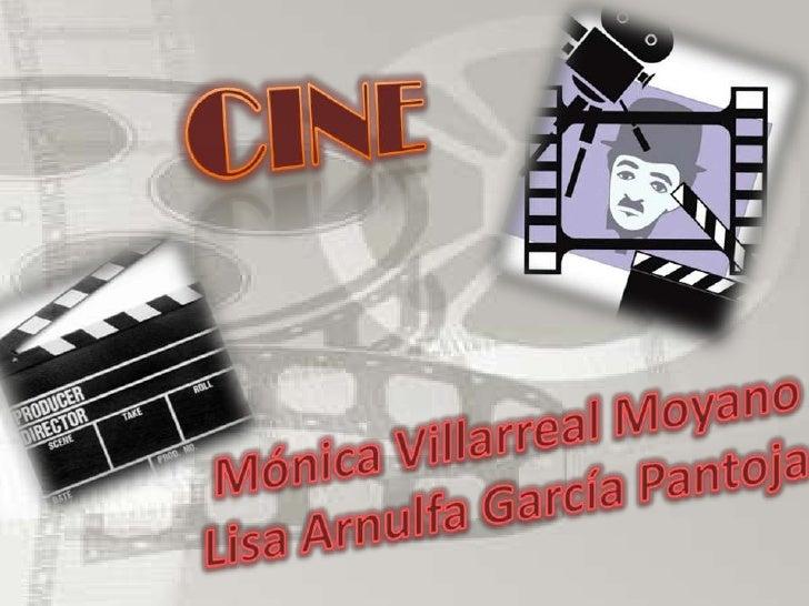 CINE<br />Mónica Villarreal Moyano<br />Lisa Arnulfa García Pantoja<br />