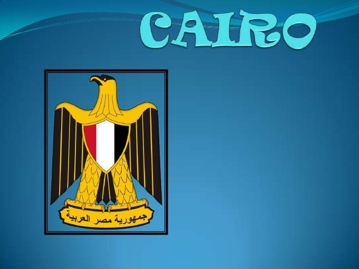 Where is located?      Cairo is a city in Egypt. The city name  can be translated as the one who won.  The city is the cap...