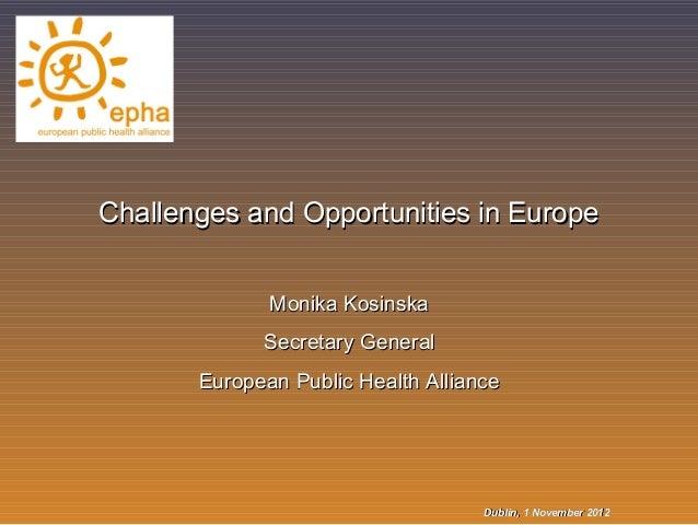 Challenges and Opportunities in Europe              Monika Kosinska             Secretary General       European Public He...
