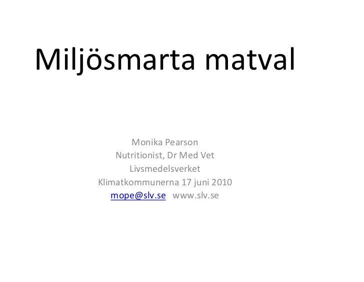Miljösmarta matval              Monika Pearson         Nutritionist, Dr Med Vet            Livsmedelsverket     Klimatkomm...
