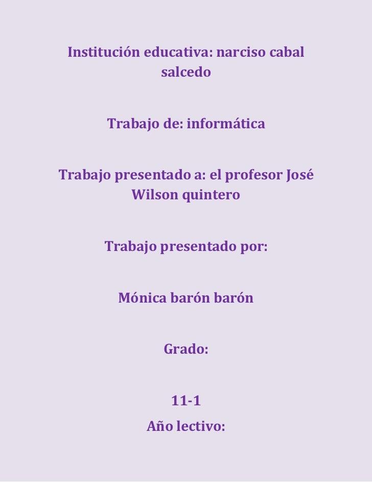 Institución educativa: narciso cabal salcedo<br />Trabajo de: informática<br />Trabajo presentado a: el profesor José Wils...