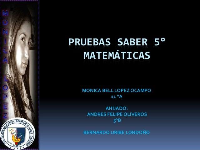 PRUEBAS SABER 5°   MATEMÁTICAS  MONICA BELL LOPEZ OCAMPO            11 °A         AHIJADO:   ANDRES FELIPE OLIVEROS       ...