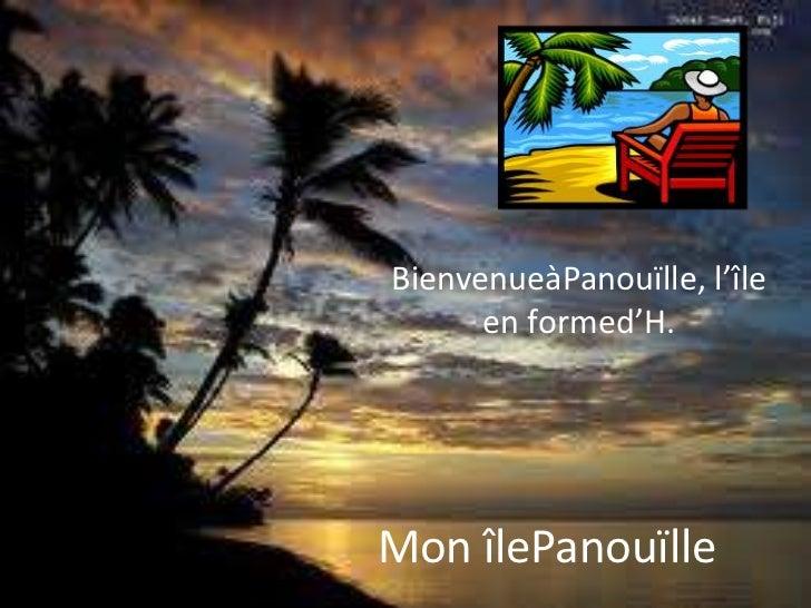 BienvenueàPanouïlle, l'île      en formed'H.Mon îlePanouïlle