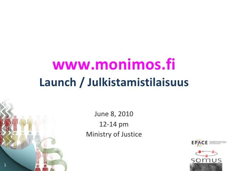 www.monimos.fi Launch / Julkistamistilaisuus June 8, 2010 12-14 pm Ministry of Justice