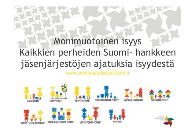 Monimuotoinen isyys Kaikkien perheiden Suomi- hankkeen jäsenjärjestöjen ajatuksia isyydestä www.monimuotoisetperheet.fi