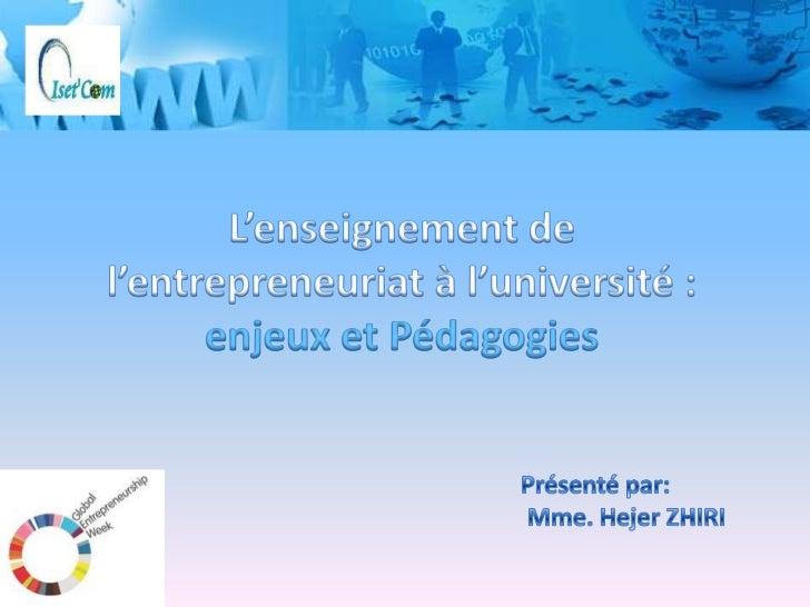 Enseigner l'entrepreneuriat s'avèrepossible à condition d'en préciser laconception et les objectifs et privilégierdes situ...