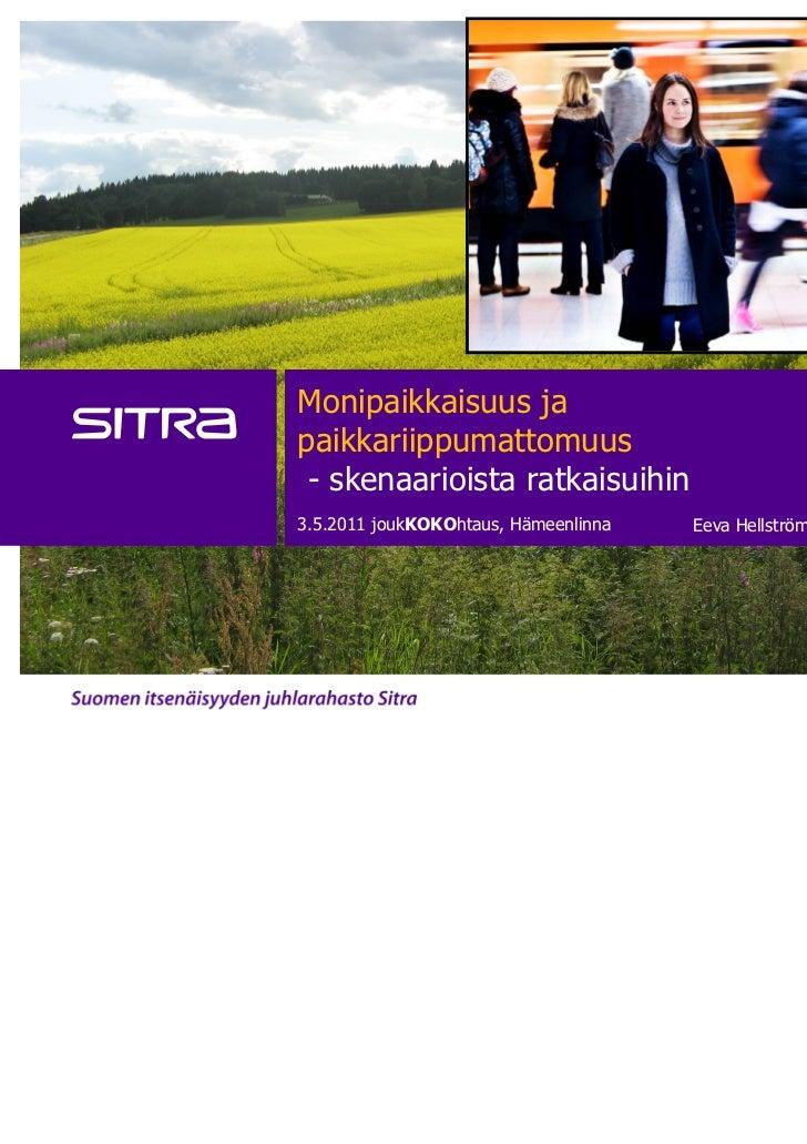 Monipaikkaisuus japaikkariippumattomuus - skenaarioista ratkaisuihin3.5.2011 joukKOKOhtaus, Hämeenlinna   Eeva Hellström j...