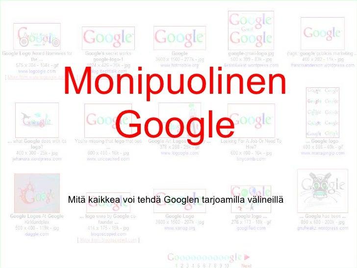 Monipuolinen   Google Mitä kaikkea voi tehdä Googlen tarjoamilla välineillä