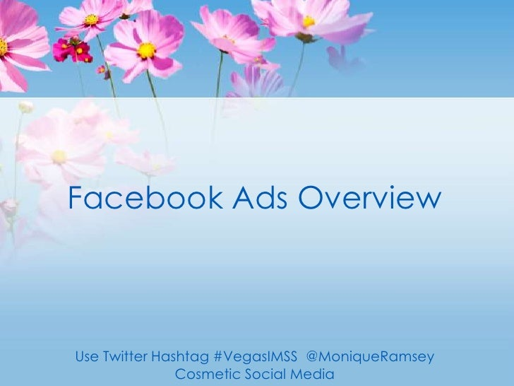 Facebook Ads Overview<br />Use Twitter Hashtag #VegasIMSS  @MoniqueRamsey<br />Cosmetic Social Media<br />