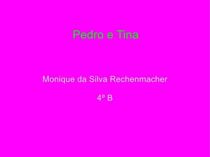 Monique da Silva Rechenmacher 4º B Pedro e Tina